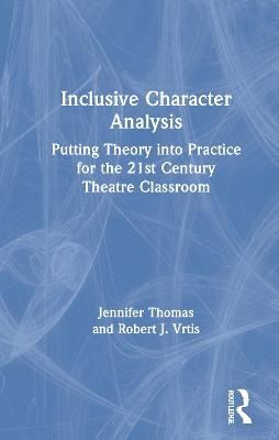 Inclusive Character Analysis: Putting Theory into Practice for the 21st Century Theatre Classroom book