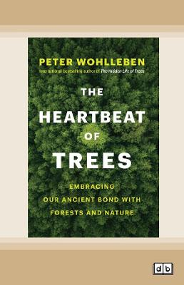 The Heartbeat of Trees: Embracing Our Ancient Bond With Forests and Nature by Peter Wohlleben