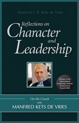 Reflections on Character and Leadership by Manfred F. R. Kets de Vries