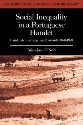 Social Inequality in a Portuguese Hamlet by Brian Juan O'Neill