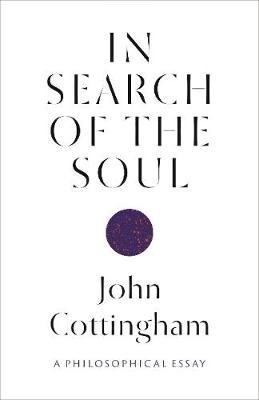 In Search of the Soul: A Philosophical Essay by John Cottingham