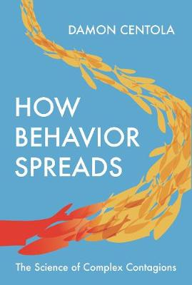 How Behavior Spreads: The Science of Complex Contagions by Damon Centola