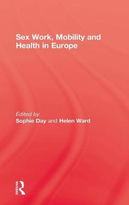 Sex Work, Mobility and Health in Europe by Sophie Day
