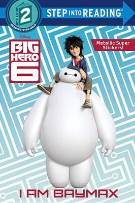 I Am Baymax (Disney Big Hero 6) book
