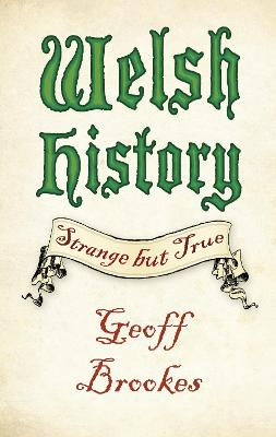 Welsh History: Strange but True by Geoff Brookes