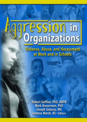 Aggression in Organizations: Violence, Abuse, and Harassment at Work and in Schools book