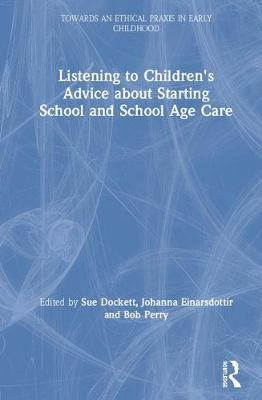 Listening to Children's Advice about Starting School and School Age Care by Sue Dockett
