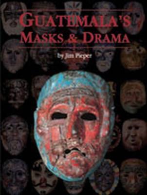 Guatemala's Masks and Drama by Jim Pieper