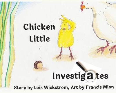 Chicken Little Investigates (hardcover) by Lois Wickstrom