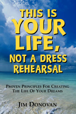 This is Your Life, Not a Dress Rehearsal by Rob