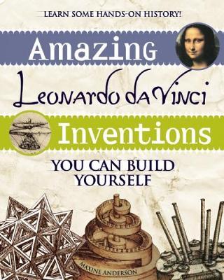 Amazing Leonardo da Vinci Inventions by Maxine K. Anderson