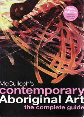 McCulloch's Contemporary Aboriginal Art: Complete Regional Guide by Susan McCulloch