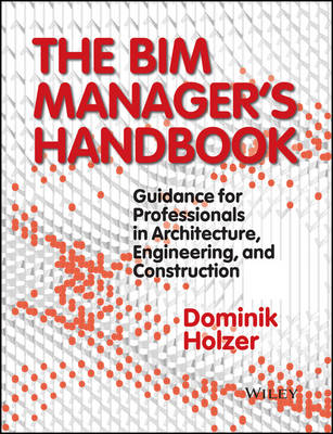 The BIM Manager's Handbook by Dominik Holzer
