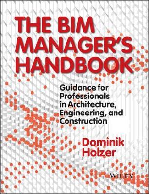 The BIM Manager's Handbook by Dominik Holzer