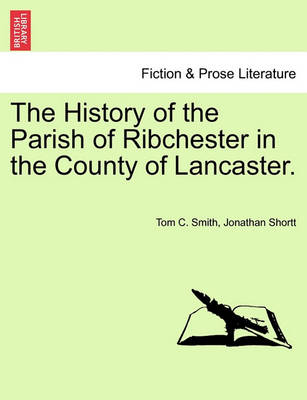 The History of the Parish of Ribchester in the County of Lancaster. by Tom C Smith