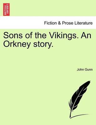 Sons of the Vikings. an Orkney Story. by John Gunn