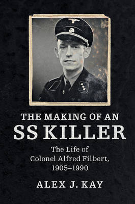 The Making of an SS Killer by Alex J. Kay