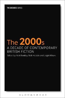 2000s: A Decade of Contemporary British Fiction by Nick Bentley