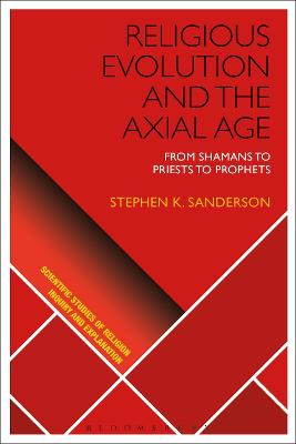 Religious Evolution and the Axial Age by Stephen K. Sanderson