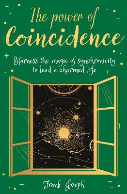 The Power of Coincidence: The Mysterious Role of Synchronicity in Shaping Our Lives by Frank Joseph