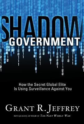 Shadow Government: How the Secret Global Elite is Using Surveillance Against You by Grant Jeffrey