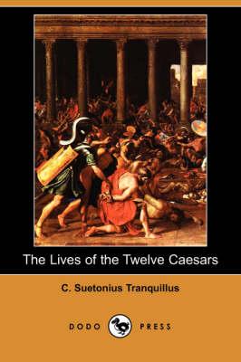 Lives of the Twelve Caesars (Dodo Press) by C Suetonius Tranquillus