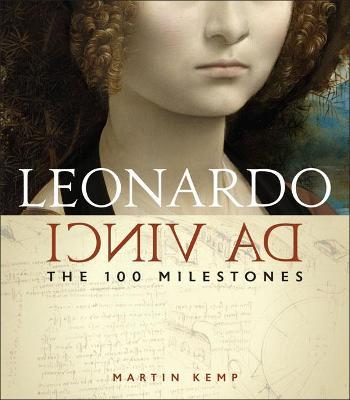 Leonardo Da Vinci: The 100 Milestones by Martin Kemp
