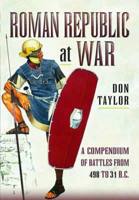 Roman Republic at War by Don Taylor
