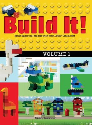 Build It! Volume 1: Make Supercool Models with Your LEGO (R) Classic Set by Jennifer Kemmeter
