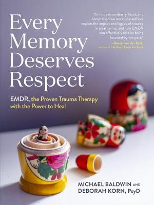 Every Memory Deserves Respect: EMDR, the Proven Trauma Therapy with the Power to Heal book