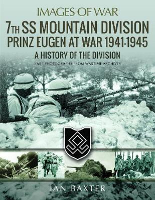 7th SS Mountain Division Prinz Eugen At War 1941-1945: A History of the Division by Baxter, Ian
