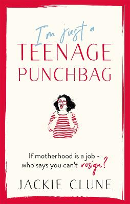 I'm Just a Teenage Punchbag: POIGNANT AND FUNNY: A NOVEL FOR A GENERATION OF WOMEN by Jackie Clune