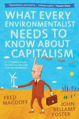 What Every Environmentalist Needs to Know About Capitalism by John Bellamy Foster