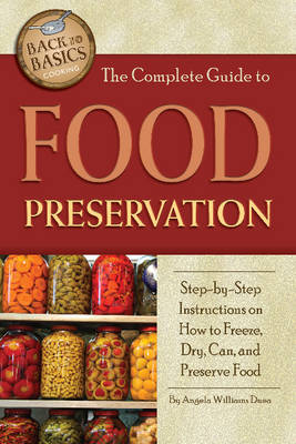 Complete Guide to Food Preservation by Angela Williams Duea