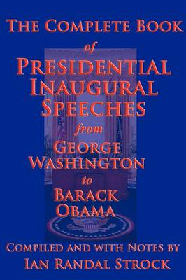The Complete Book of Presidential Inaugural Speeches, 2013 Edition by George Washington