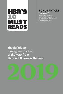 """HBR's 10 Must Reads 2019: The Definitive Management Ideas of the Year from Harvard Business Review (with bonus article """"Now What?"""" by Joan C. Williams and Suzanne Lebsock) (HBR's 10 Must Reads) by Harvard Business Review"""