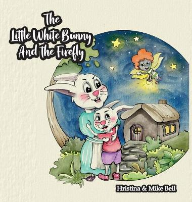 The Little White Bunny and the Firefly by Hristina Bell