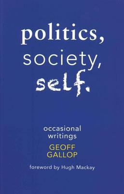Politics, Society, Self by Geoff Gallop