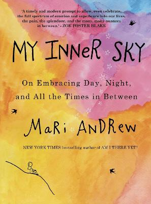 My Inner Sky: On embracing day, night and all the times in between by Mari Andrew