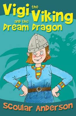 Vigi the Viking and the Dream Dragon by Scoular Anderson