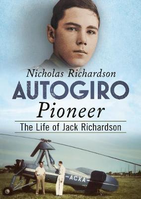 Autogiro Pioneer: The Life of Jack Richardson by Nicholas Richardson