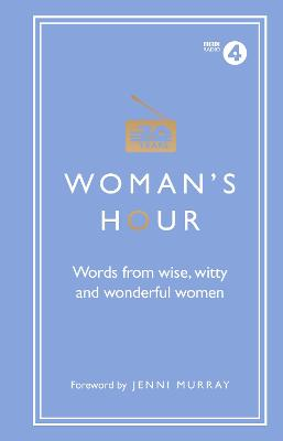 Woman's Hour: Words from Wise, Witty and Wonderful Women by Alison Maloney