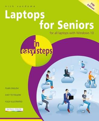Laptops for Seniors in easy steps: For all laptops with Windows 10 by Nick Vandome