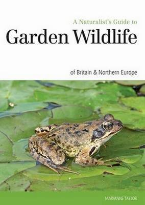 Naturalist's Guide to the Garden Wildlife of Britain & Europe by Marianne Taylor