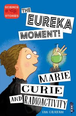 The Eureka Moment: Marie Curie and Radioactivity book