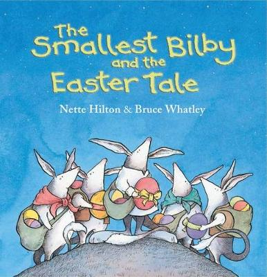 Smallest Bilby And The Easter Tale by Nette Hilton