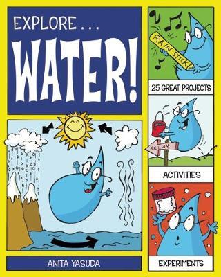 Explore Water! by Anita Yasuda