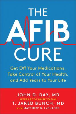 The AFib Cure: Get Off Your Medications, Take Control of Your Health, and Add Years to Your Life book