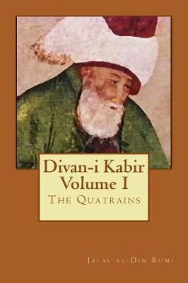 Divan-I Kabir, Volume I by Jalal Al-Din Rumi