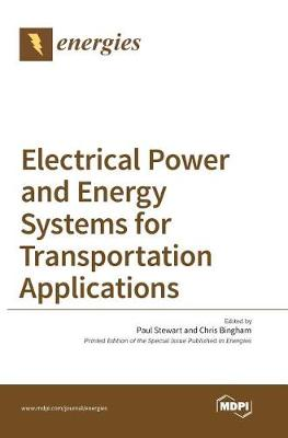 Electrical Power and Energy Systems for Transportation Applications by Paul Stewart